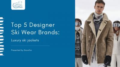 5 Best Designer Ski Wear Brands | Luxury Ski Jackets