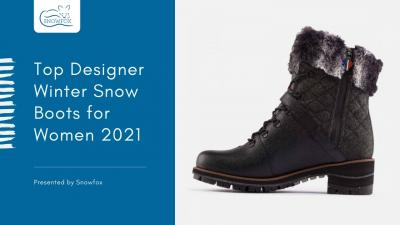 Top Designer Winter Snow Boots for Women 2021